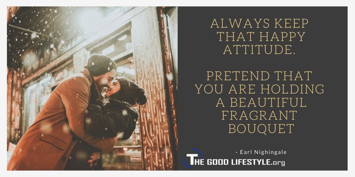 Always Keep That Happy Attitude - Earl Nightingale Quotes - The Good Lifestyle Blog