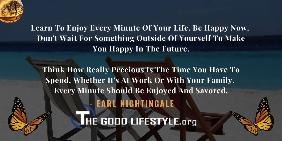 Learn to enjoy every minute of your life By Earl Nightingale | The Good Lifestyle