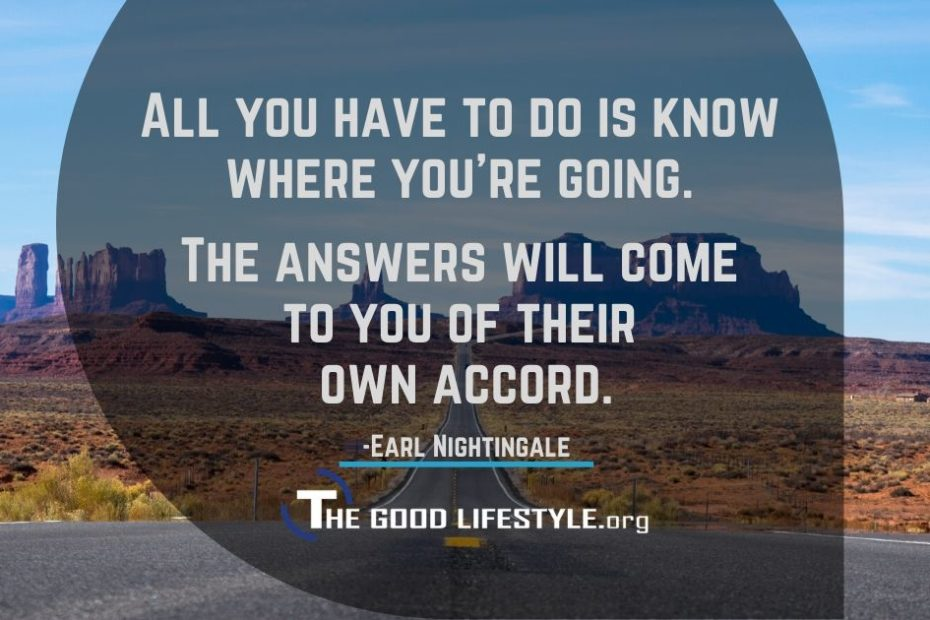 All you have to do is know where you are going - Earl Nightingale Quote