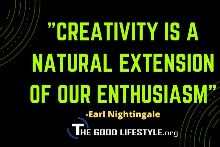 Creativity is a natural extension of our enthusiasm - Earl Nightingale Quote