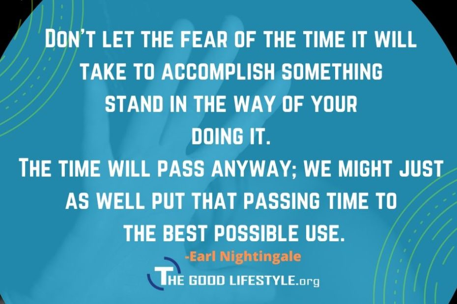 Don't Let The Fear Of The Time It Will Take Quote By Earl Nightingale   The Good Lifestyle.org