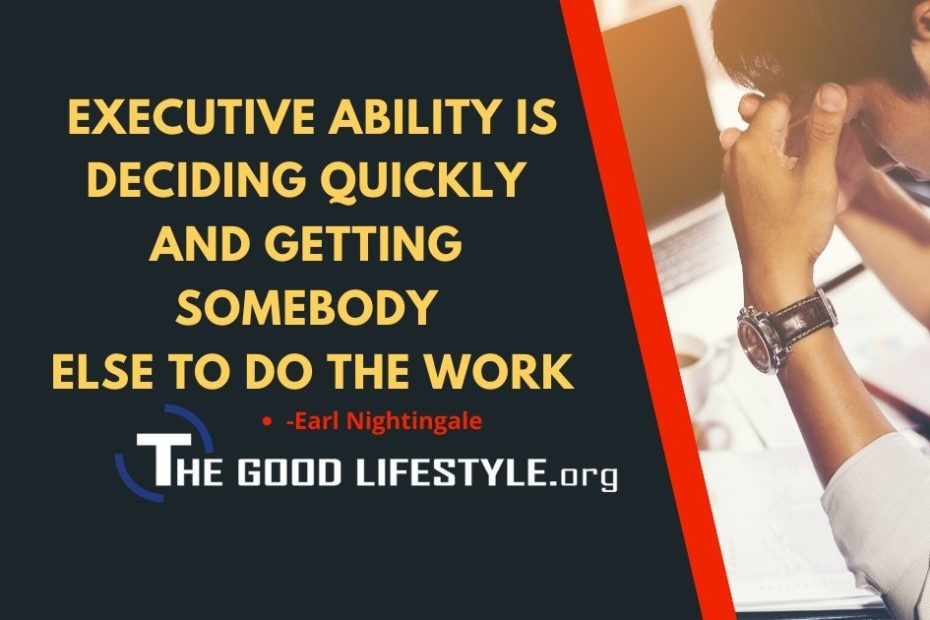 Executive ability is deciding quickly - Earl Nightingale Quote