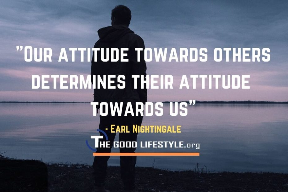 Our Attitude Towards Others Quote By Earl Nightingale   The Good Lifestyle.org