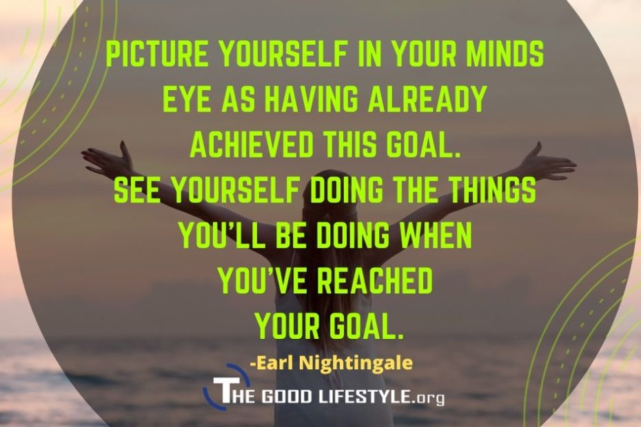 Picture Yourself In Your Mind's Eye - Earl Nightingale Quote | The Good Lifestyle.org