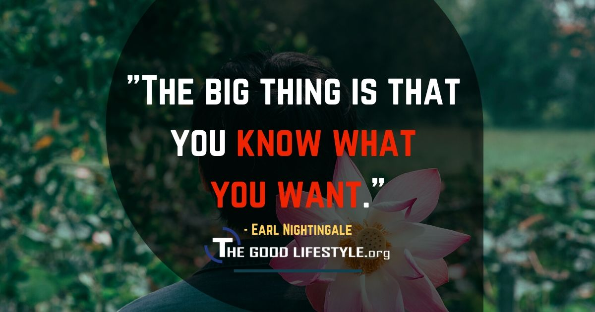The big thing is that you know what you want - Earl Nightingale Quote