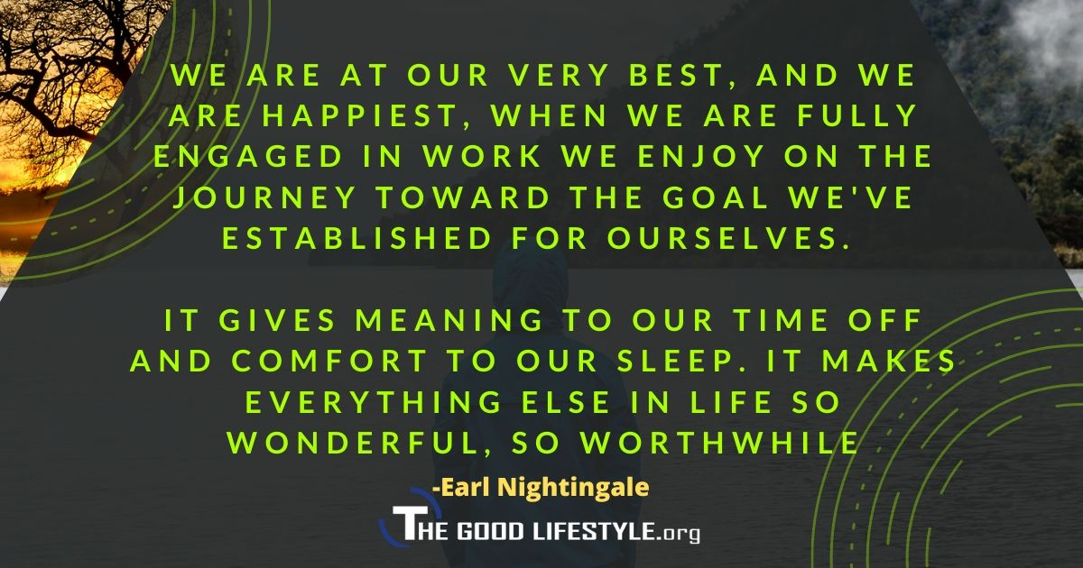 We are at our very best and we are happiest - Earl Nightingale Quote