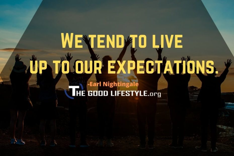 We tend to live up to our expectations - Earl Nightingale Quote