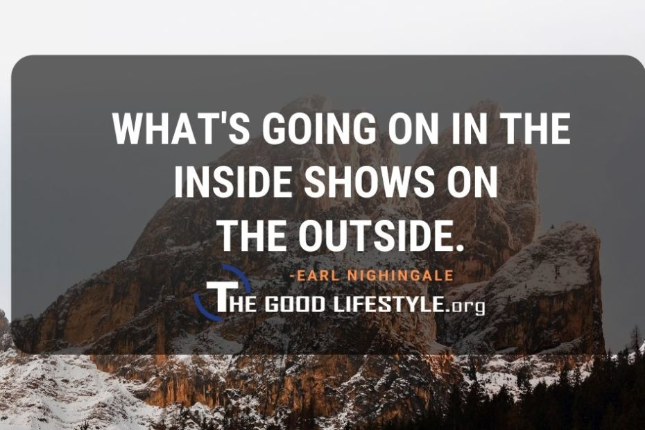 Whats Going On In The Inside - Earl Nightingale Quotes   The Good Lifestyle.org