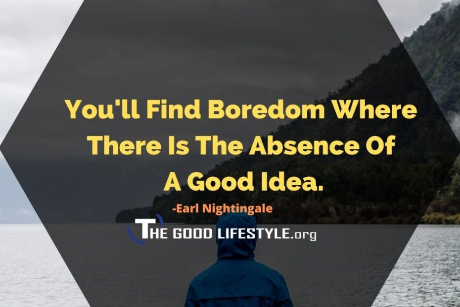 You'll Find Boredom - Earl Nightingale Quote