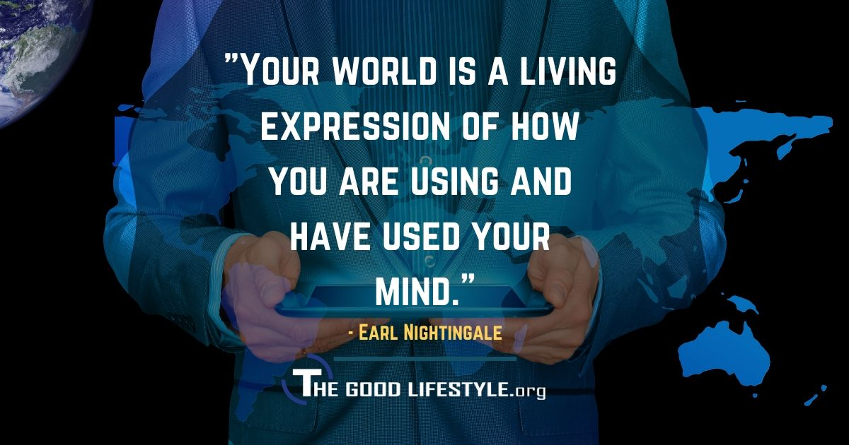 Your world is a living expression - Earl Nightingale Quote