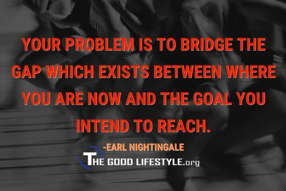 Your Problem Is To Bridge The Gap Quote By Earl Nightingale   The Good Lifestyle.org